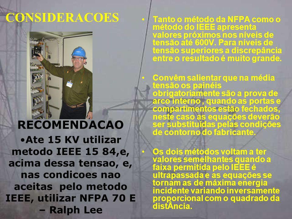 CONSIDERACOES Tanto o método da NFPA como o método do IEEE apresenta valores próximos nos níveis de tensão até 600V. Para níveis de tensão superiores