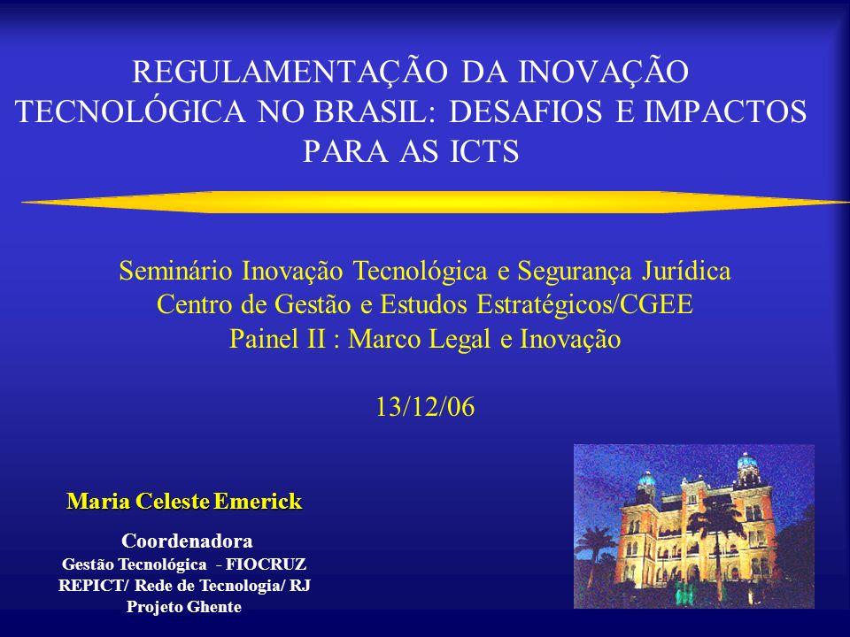 1 REGULAMENTAÇÃO DA INOVAÇÃO TECNOLÓGICA NO BRASIL: DESAFIOS E IMPACTOS PARA AS ICTS Seminário Inovação Tecnológica e Segurança Jurídica Centro de Ges