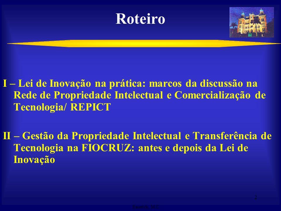 Discussão sobre a Lei de Inovação no âmbito da REPICT - Histórico - 2003 VI Encontro da REPICT: Oficina de Trabalho Os principais entraves na proteção e comercialização do conhecimento gerado nas ICTs brasileiras 2004 VII Encontro da REPICT: Oficina de Trabalho O Direito Público na Contratação de Tecnologia 2005 VIII Encontro da REPICT: Oficina de Trabalho A Lei de Inovação Brasileira: O Impacto de sua Implementação nas Instituições de Ensino e Pesquisa e nas Empresas.