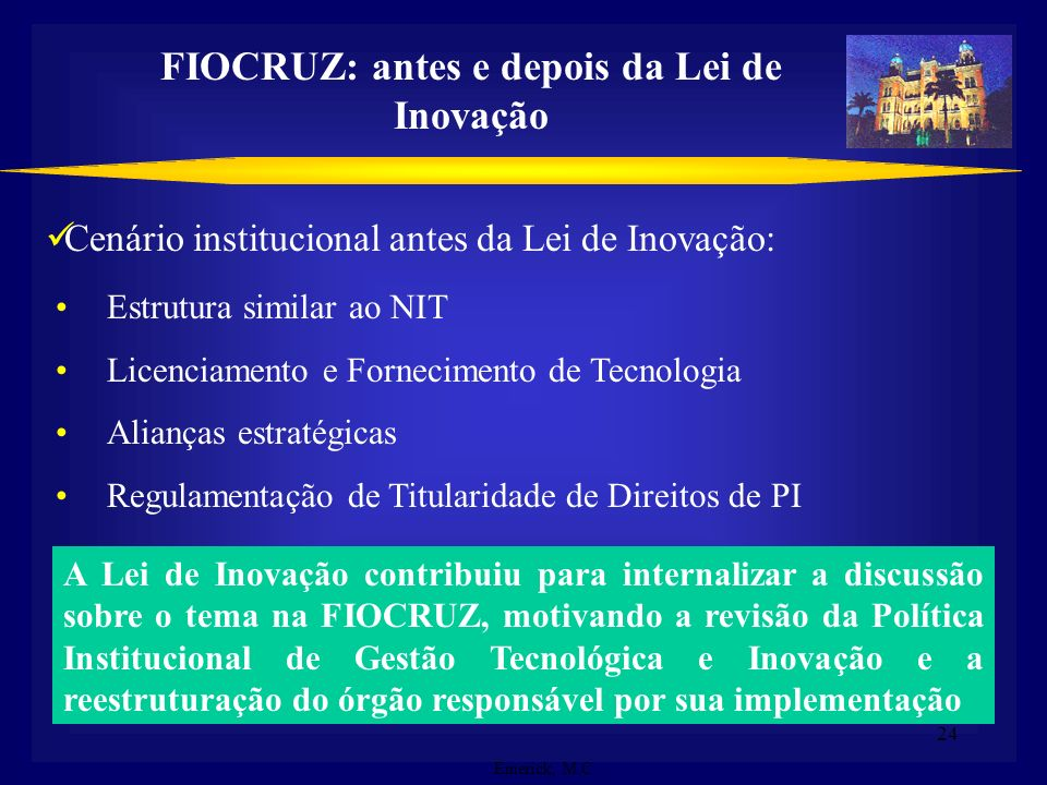 24 Emerick, M.C. Estrutura similar ao NIT Licenciamento e Fornecimento de Tecnologia Alianças estratégicas Regulamentação de Titularidade de Direitos