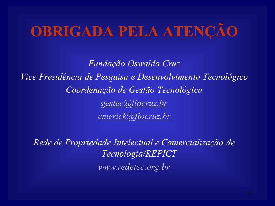 28 OBRIGADA PELA ATENÇÃO Fundação Oswaldo Cruz Vice Presidência de Pesquisa e Desenvolvimento Tecnológico Coordenação de Gestão Tecnológica gestec@fio