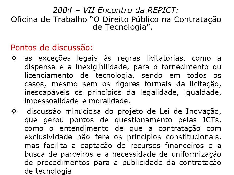 2004 – VII Encontro da REPICT: Oficina de Trabalho O Direito Público na Contratação de Tecnologia. Pontos de discussão: as exceções legais às regras l