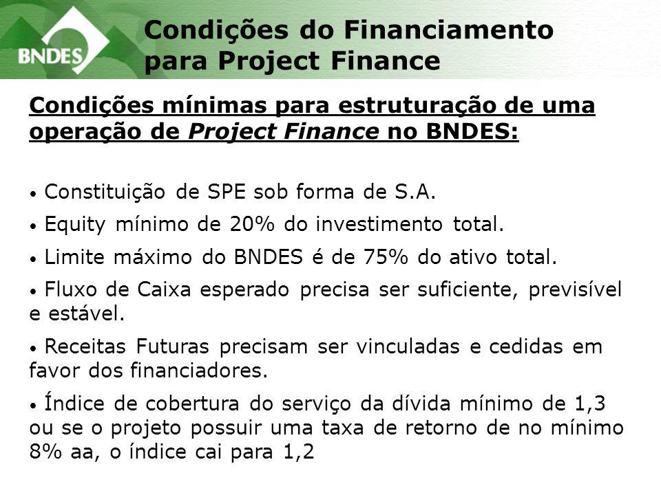 Condições do Financiamento para Project Finance Condições mínimas para estruturação de uma operação de Project Finance no BNDES: Constituição de SPE sob forma de S.A.