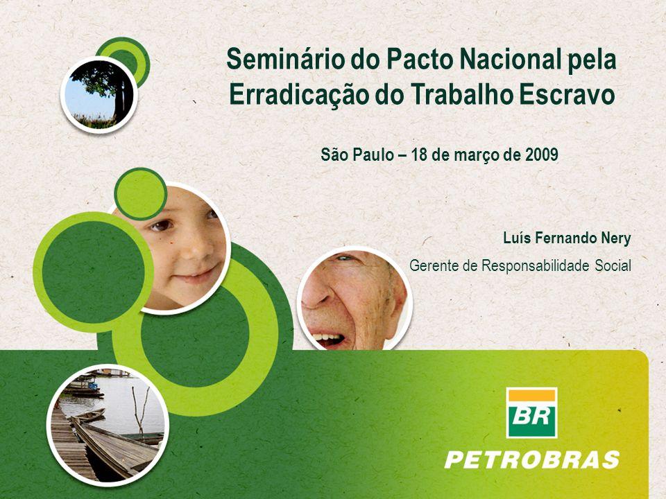 Luís Fernando Nery Gerente de Responsabilidade Social Seminário do Pacto Nacional pela Erradicação do Trabalho Escravo São Paulo – 18 de março de 2009