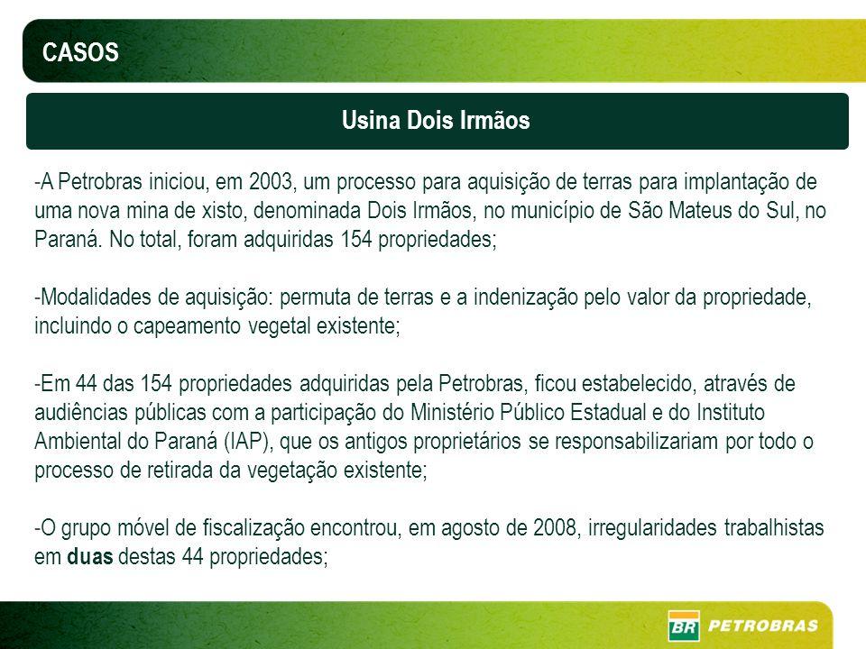 CASOS Usina Dois Irmãos -A Petrobras iniciou, em 2003, um processo para aquisição de terras para implantação de uma nova mina de xisto, denominada Doi