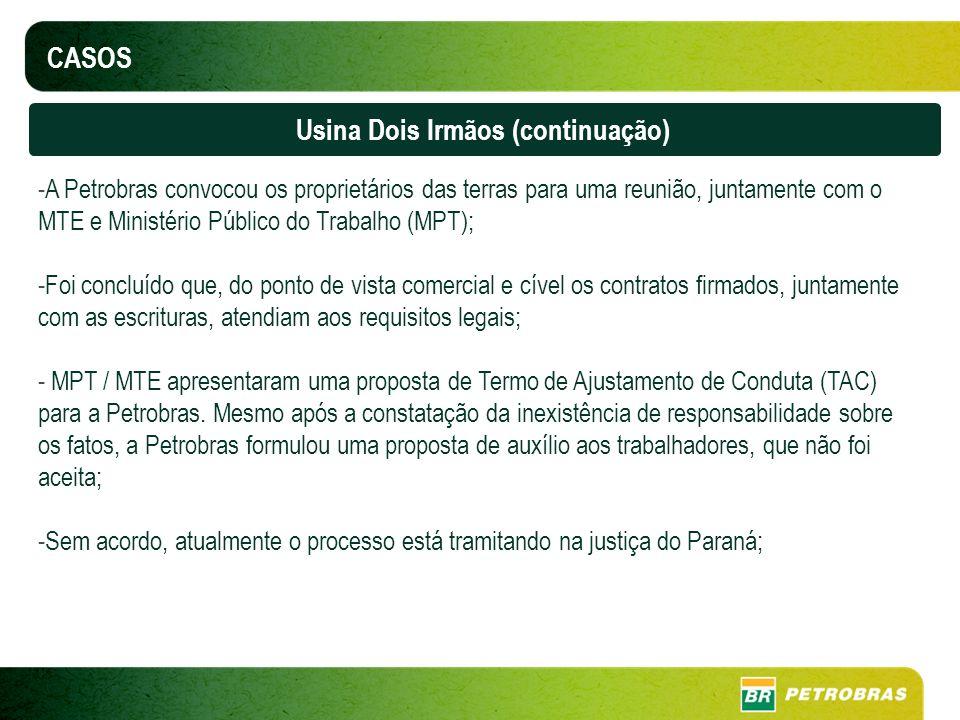 CASOS Usina Dois Irmãos (continuação) -A Petrobras convocou os proprietários das terras para uma reunião, juntamente com o MTE e Ministério Público do
