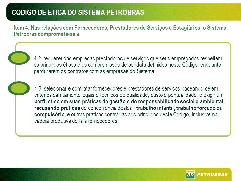 CÓDIGO DE ÉTICA DO SISTEMA PETROBRAS Item 4: Nas relações com Fornecedores, Prestadores de Serviços e Estagiários, o Sistema Petrobras compromete-se a