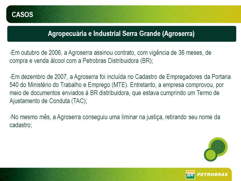 CASOS Agropecuária e Industrial Serra Grande (Agroserra) -Em outubro de 2006, a Agroserra assinou contrato, com vigência de 36 meses, de compra e vend