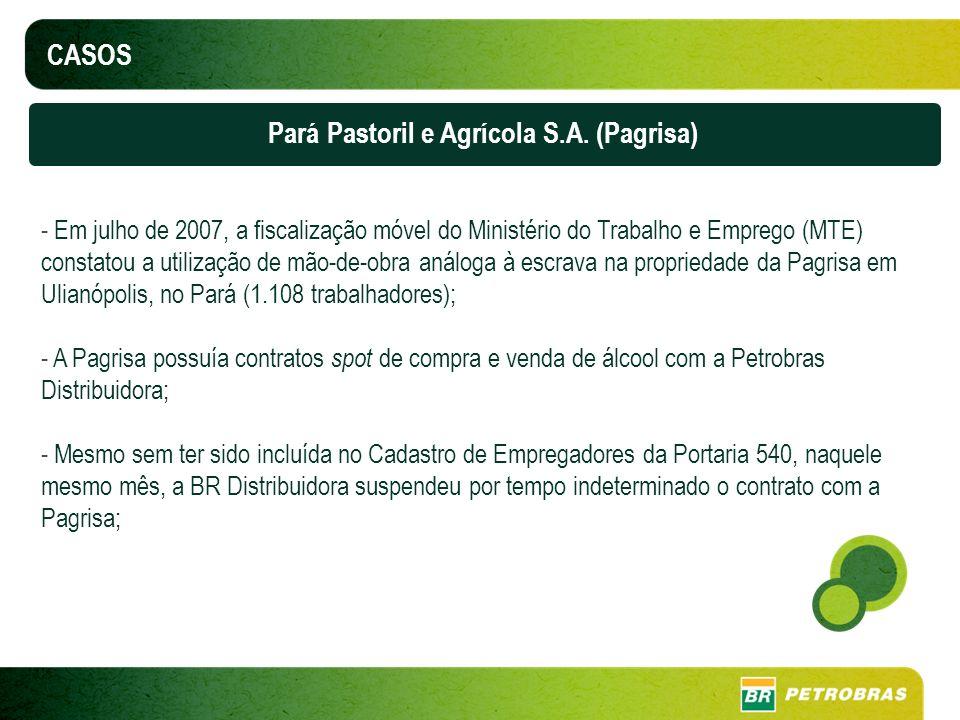 CASOS Pará Pastoril e Agrícola S.A. (Pagrisa) - Em julho de 2007, a fiscalização móvel do Ministério do Trabalho e Emprego (MTE) constatou a utilizaçã