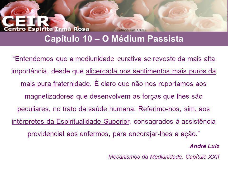 Capítulo 10 – O Médium Passista Entendemos que a mediunidade curativa se reveste da mais alta importância, desde que alicerçada nos sentimentos mais p