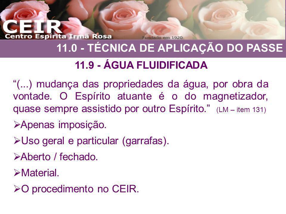 11.0 - TÉCNICA DE APLICAÇÃO DO PASSE 11.9 - ÁGUA FLUIDIFICADA (...) mudança das propriedades da água, por obra da vontade. O Espírito atuante é o do m