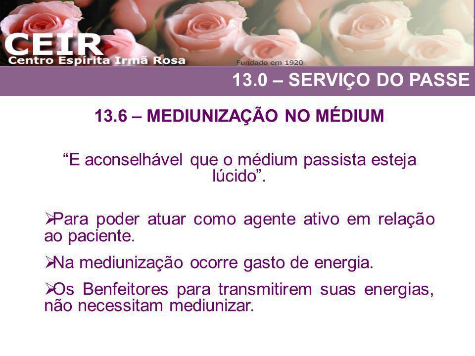 13.0 – SERVIÇO DO PASSE 13.6 – MEDIUNIZAÇÃO NO MÉDIUM E aconselhável que o médium passista esteja lúcido. Para poder atuar como agente ativo em relaçã