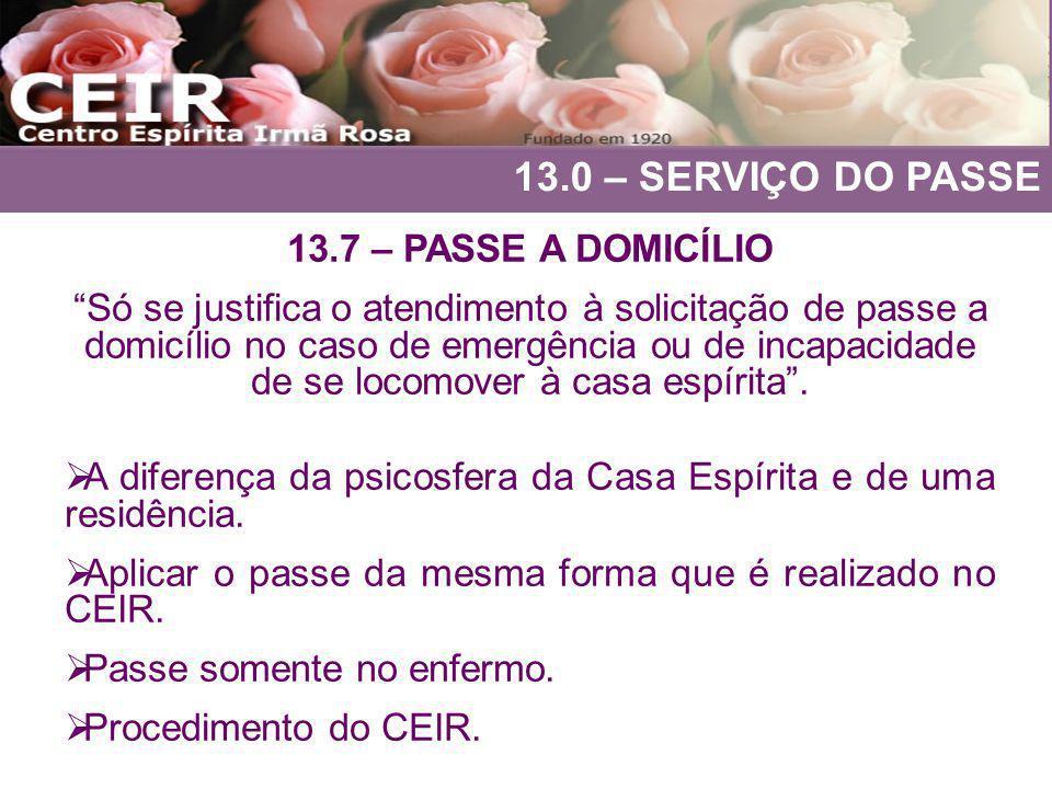 13.0 – SERVIÇO DO PASSE 13.7 – PASSE A DOMICÍLIO Só se justifica o atendimento à solicitação de passe a domicílio no caso de emergência ou de incapaci