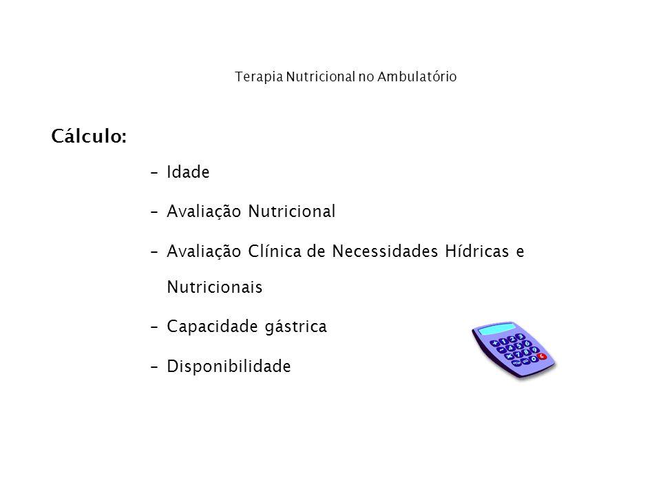 Cálculo: –Idade –Avaliação Nutricional –Avaliação Clínica de Necessidades Hídricas e Nutricionais –Capacidade gástrica –Disponibilidade Terapia Nutric
