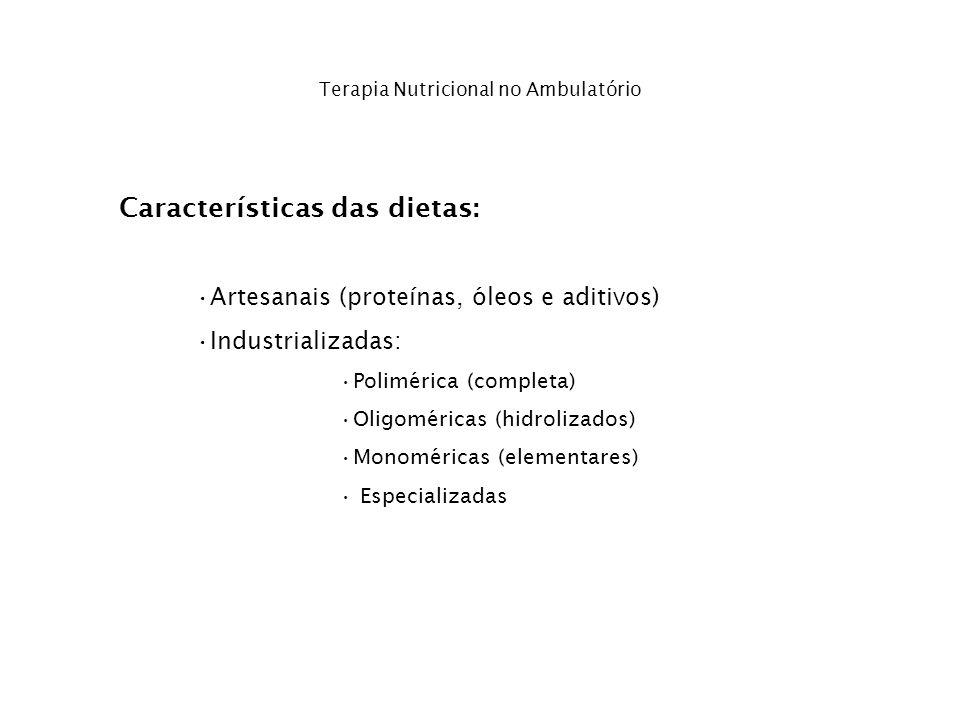 Terapia Nutricional no Ambulatório Características das dietas: Artesanais (proteínas, óleos e aditivos) Industrializadas: Polimérica (completa) Oligom
