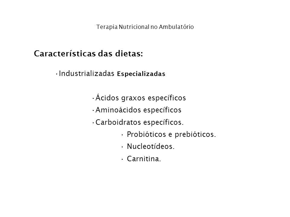 Terapia Nutricional no Ambulatório Características das dietas: Industrializadas Especializadas Ácidos graxos específicos Aminoácidos específicos Carbo