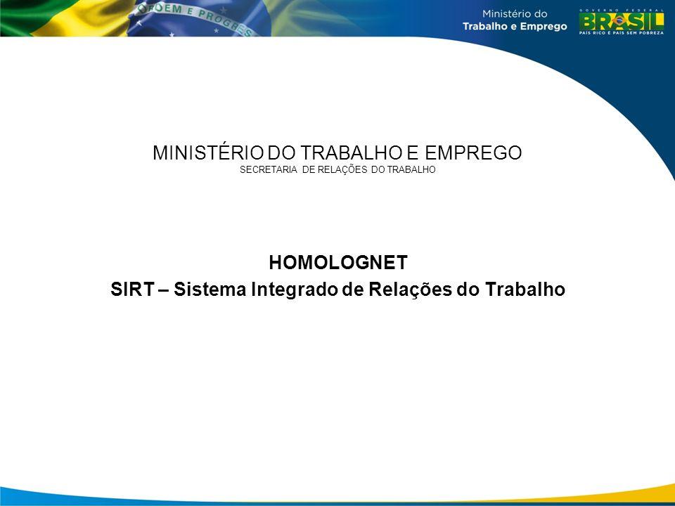 MINISTÉRIO DO TRABALHO E EMPREGO SECRETARIA DE RELAÇÕES DO TRABALHO HOMOLOGNET SIRT – Sistema Integrado de Relações do Trabalho