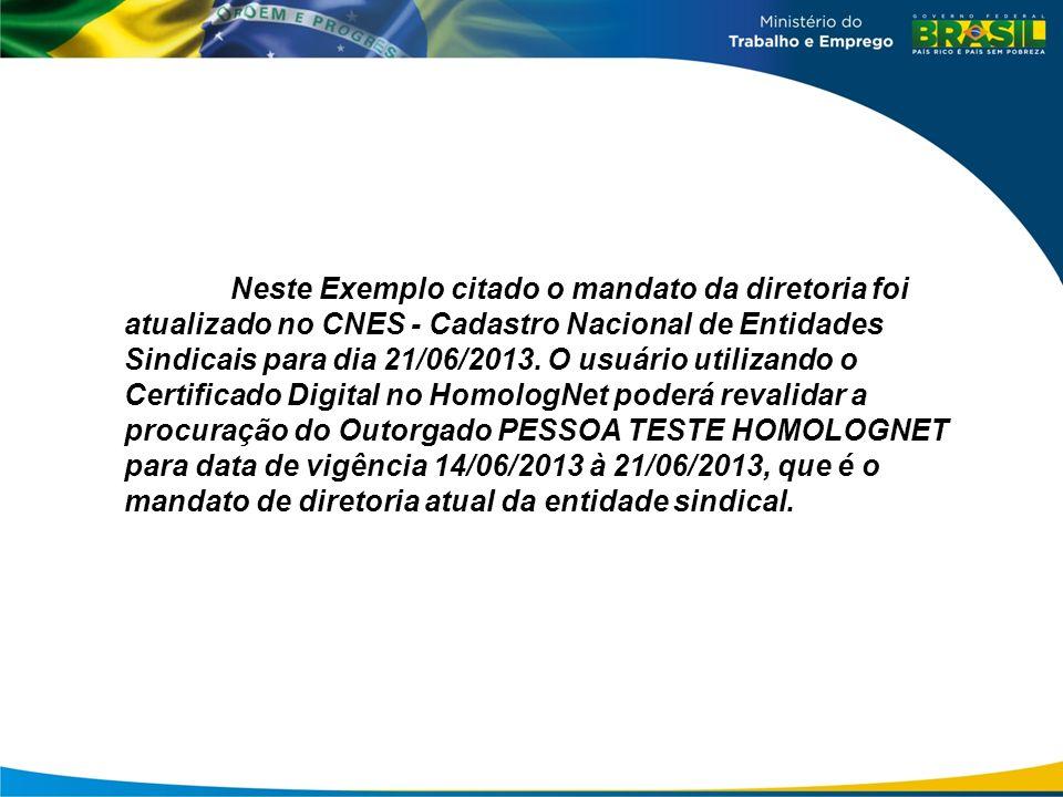Neste Exemplo citado o mandato da diretoria foi atualizado no CNES - Cadastro Nacional de Entidades Sindicais para dia 21/06/2013. O usuário utilizand