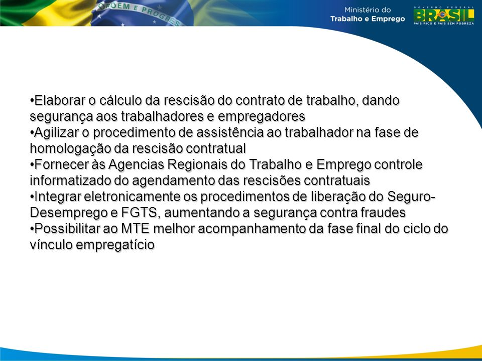 Módulo de cálculo da rescisão do contrato de trabalho Transmissão dos dados da rescisão contratual pelo empregador para o MTE, via Internet.