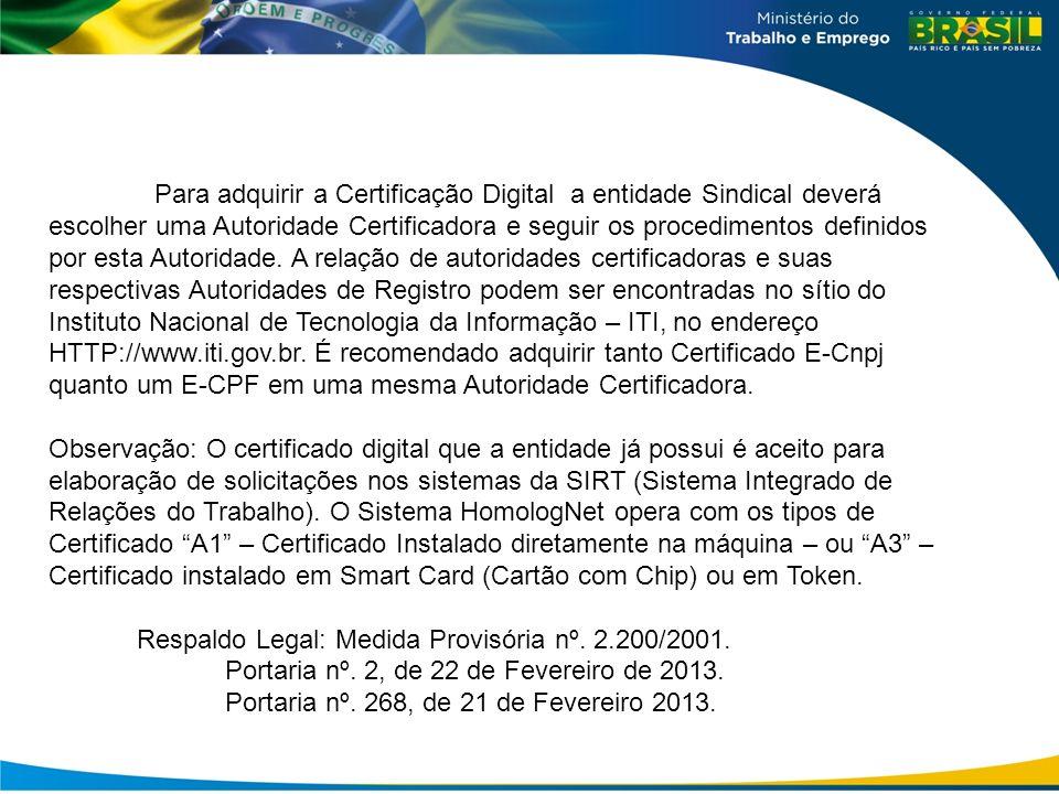 Para adquirir a Certificação Digital a entidade Sindical deverá escolher uma Autoridade Certificadora e seguir os procedimentos definidos por esta Aut