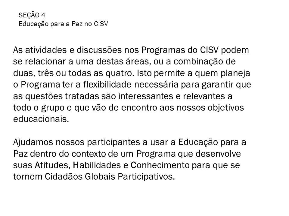 SEÇÃO 4 Educação para a Paz no CISV As atividades e discussões nos Programas do CISV podem se relacionar a uma destas áreas, ou a combinação de duas, três ou todas as quatro.