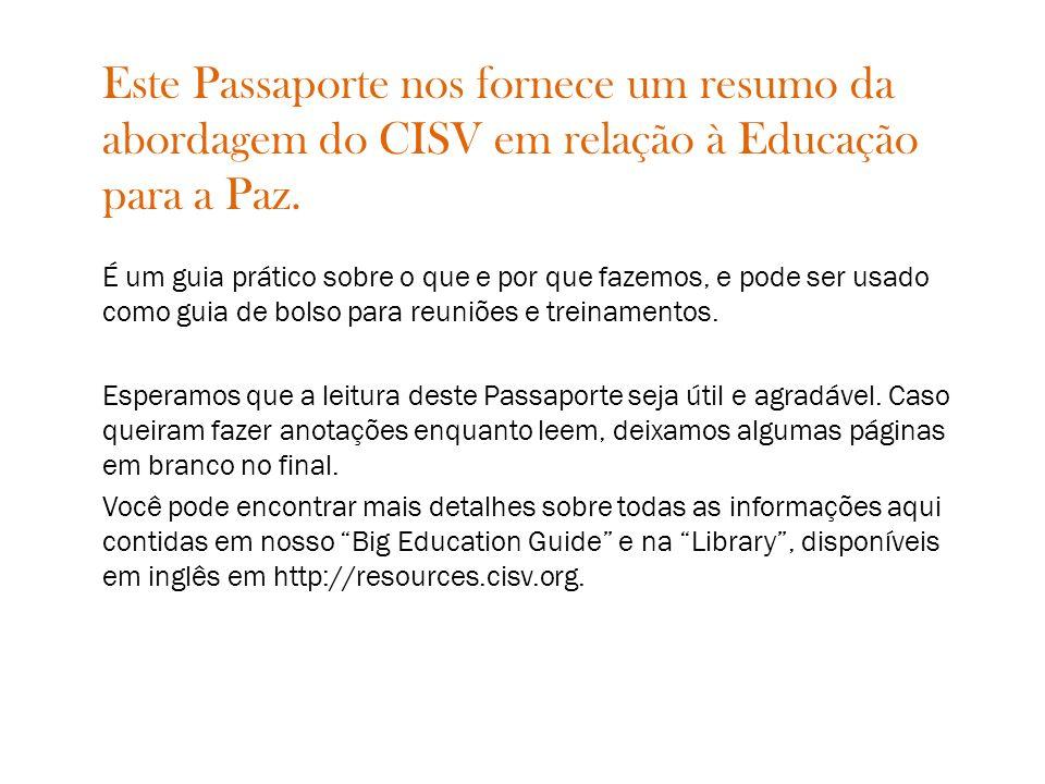O Passaporte CISV contém nove seções: 1.Educação para a Paz e Cidadãos Globais Participativos 2.