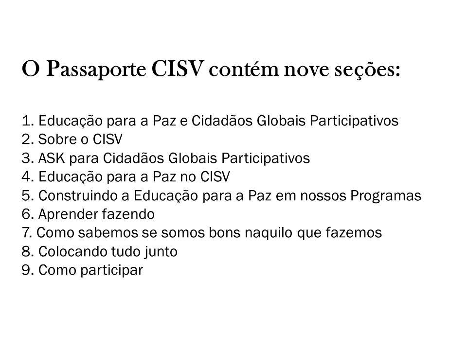 SEÇÃO 9 Como participar Como voluntário O CISV não poderia existir sem a nossa comunidade de milhares de voluntários dedicados e de um pequeno grupo de funcionários trabalhando ao redor do mundo.