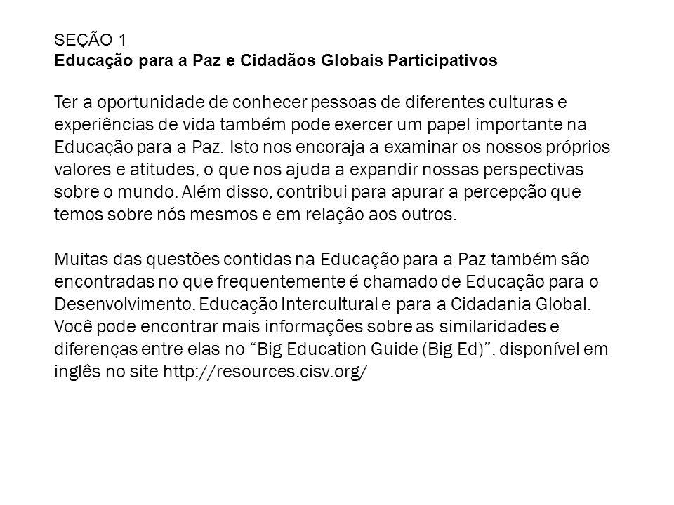 SEÇÃO 1 Educação para a Paz e Cidadãos Globais Participativos Ter a oportunidade de conhecer pessoas de diferentes culturas e experiências de vida também pode exercer um papel importante na Educação para a Paz.