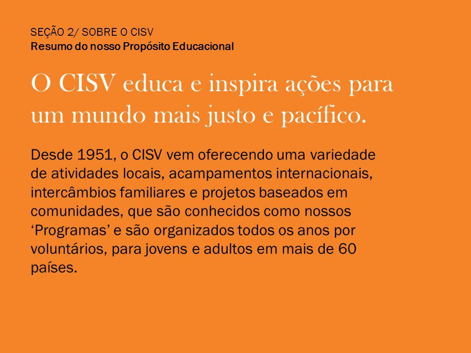 SEÇÃO 2 / SOBRE O CISV Através dos anos estes Programas proporcionaram a milhares de participantes a oportunidade de conhecer e desenvolver amizades com pessoas de diversos países, experiências de vida e culturas.