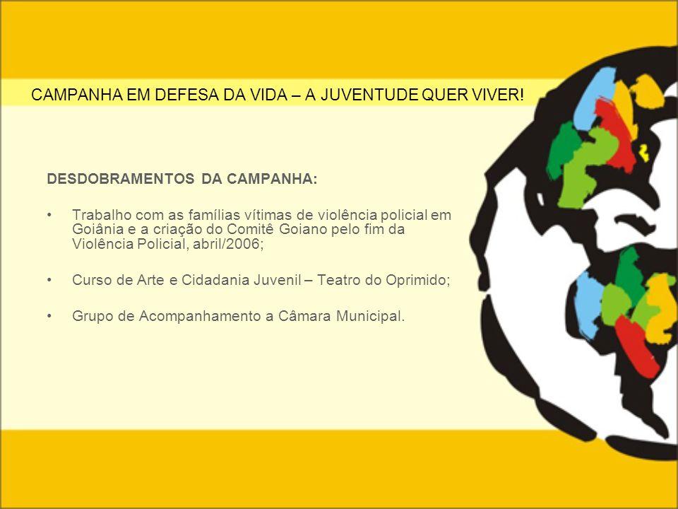 CAMPANHA EM DEFESA DA VIDA – A JUVENTUDE QUER VIVER! DESDOBRAMENTOS DA CAMPANHA: Trabalho com as famílias vítimas de violência policial em Goiânia e a