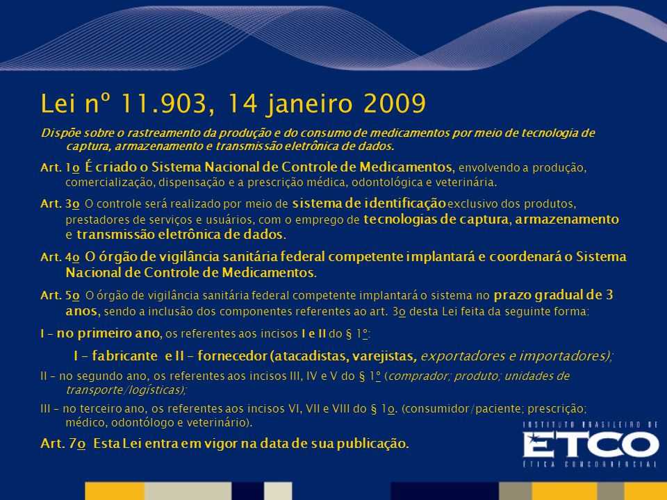 Lei nº 11.903, 14 janeiro 2009 Dispõe sobre o rastreamento da produção e do consumo de medicamentos por meio de tecnologia de captura, armazenamento e