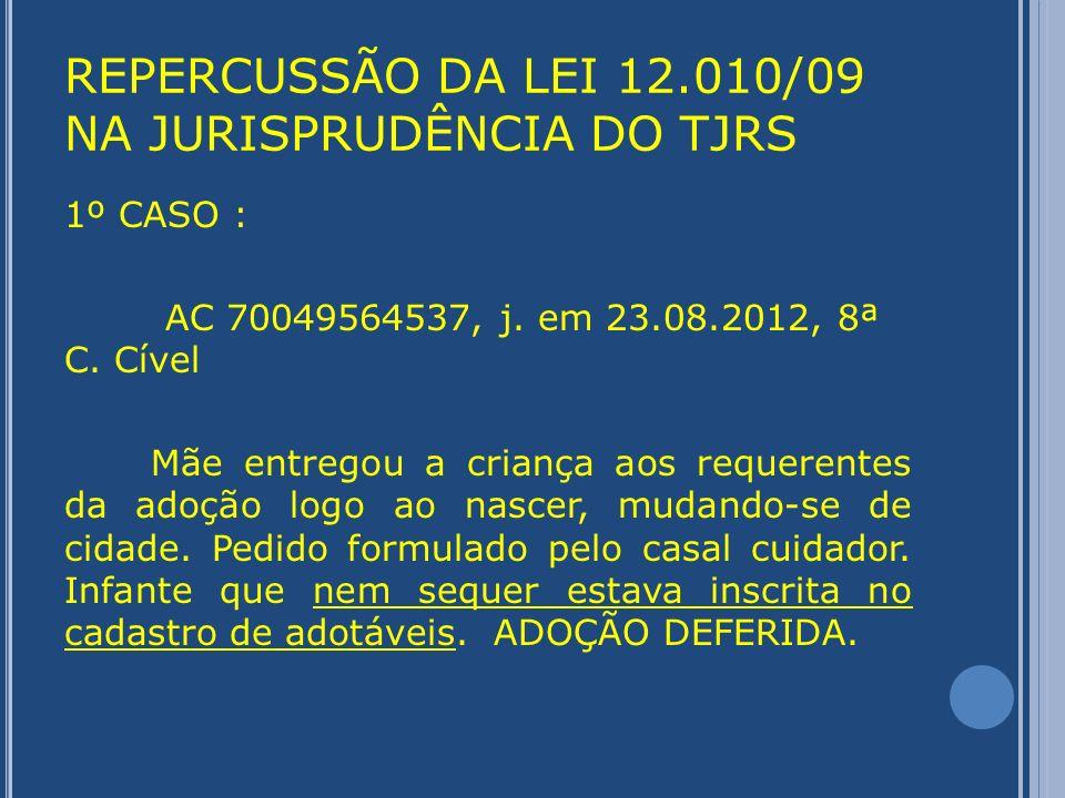 REPERCUSSÃO DA LEI 12.010/09 NA JURISPRUDÊNCIA DO TJRS 2º CASO: AC 70048223564, j.