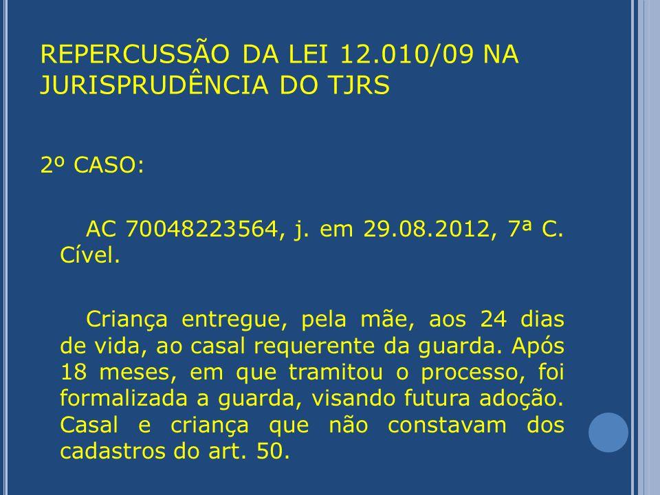 REPERCUSSÃO DA LEI 12.010/09 NA JURISPRUDÊNCIA DO TJRS 3º CASO: AI 70052586914, j.