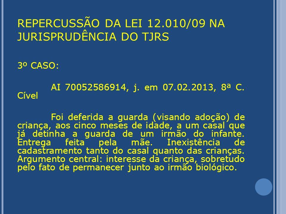 REPERCUSSÃO DA LEI 12.010/09 NA JURISPRUDÊNCIA DO TJRS 4º CASO: AC 70052985967, j.