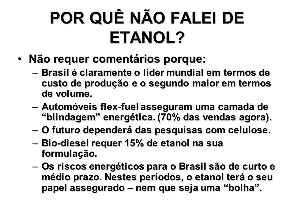 POR QUÊ NÃO FALEI DE ETANOL? Não requer comentários porque:Não requer comentários porque: –Brasil é claramente o líder mundial em termos de custo de p