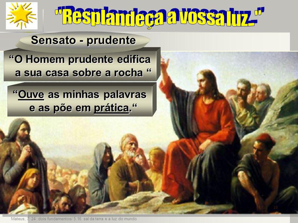 O Homem prudente edifica a sua casa sobre a rocha O Homem prudente edifica a sua casa sobre a rocha 10 Mateus, 7: 24 dois fundamentos/ 5:16 sal da ter