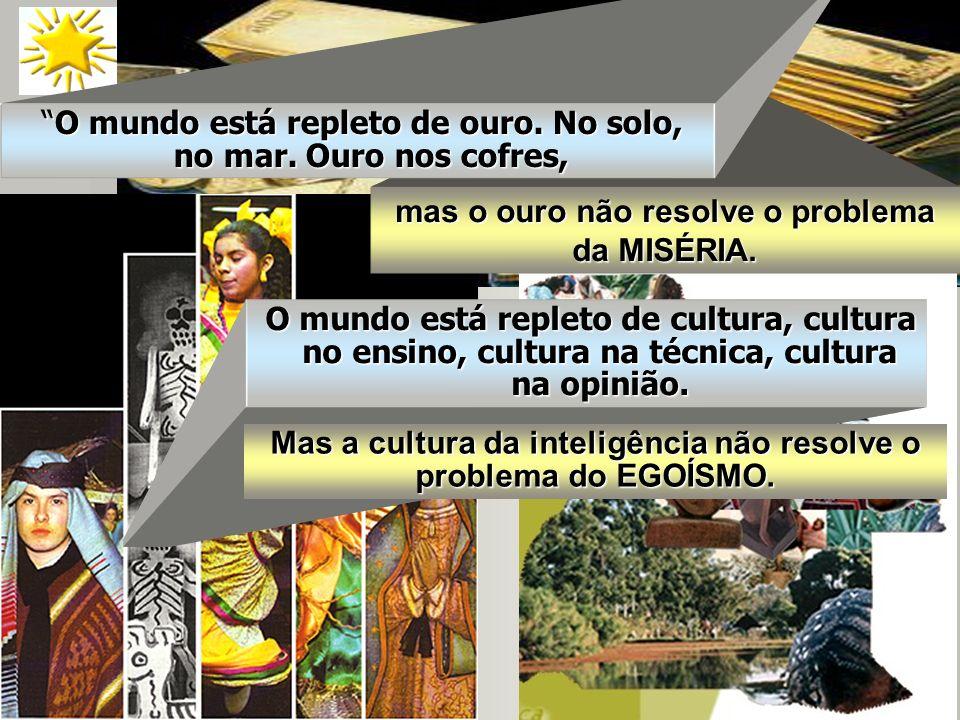 31 MSF-39 O mundo está repleto de cultura, cultura no ensino, cultura na técnica, cultura na opinião. mas o ouro não resolve o problema da MISÉRIA. O