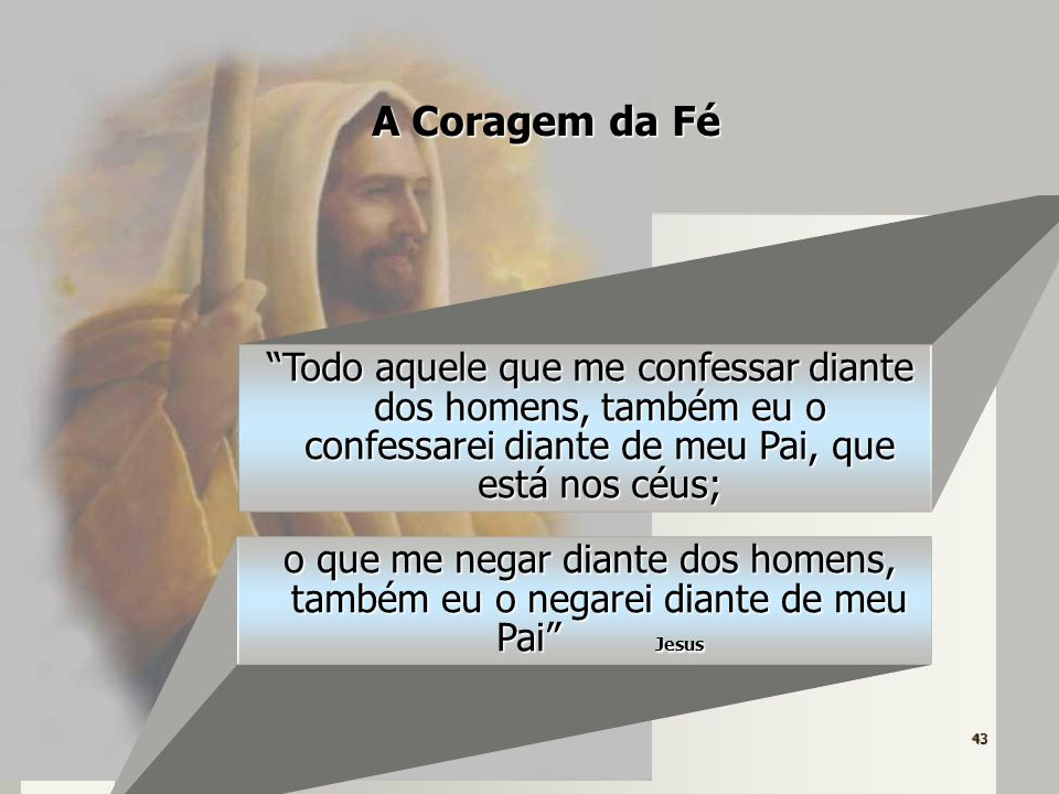 43 OESE – pg 286 Mateus, X: 32-33 Todo aquele que me confessar diante dos homens, também eu o confessarei diante de meu Pai, que está nos céus; A Cora