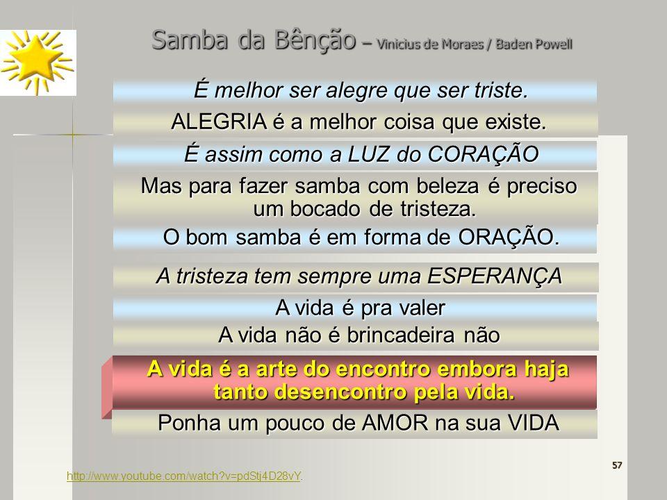 57 http://www.youtube.com/watch?v=pdStj4D28vYhttp://www.youtube.com/watch?v=pdStj4D28vY. Samba da Bênção – Vinicius de Moraes / Baden Powell É melhor