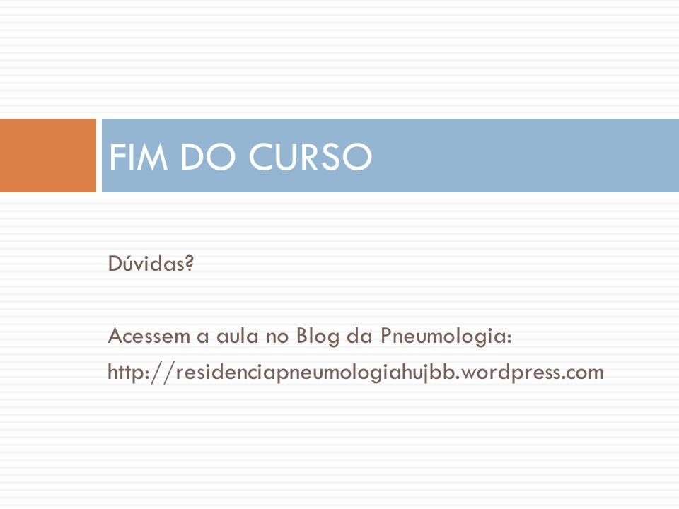 Dúvidas? Acessem a aula no Blog da Pneumologia: http://residenciapneumologiahujbb.wordpress.com FIM DO CURSO