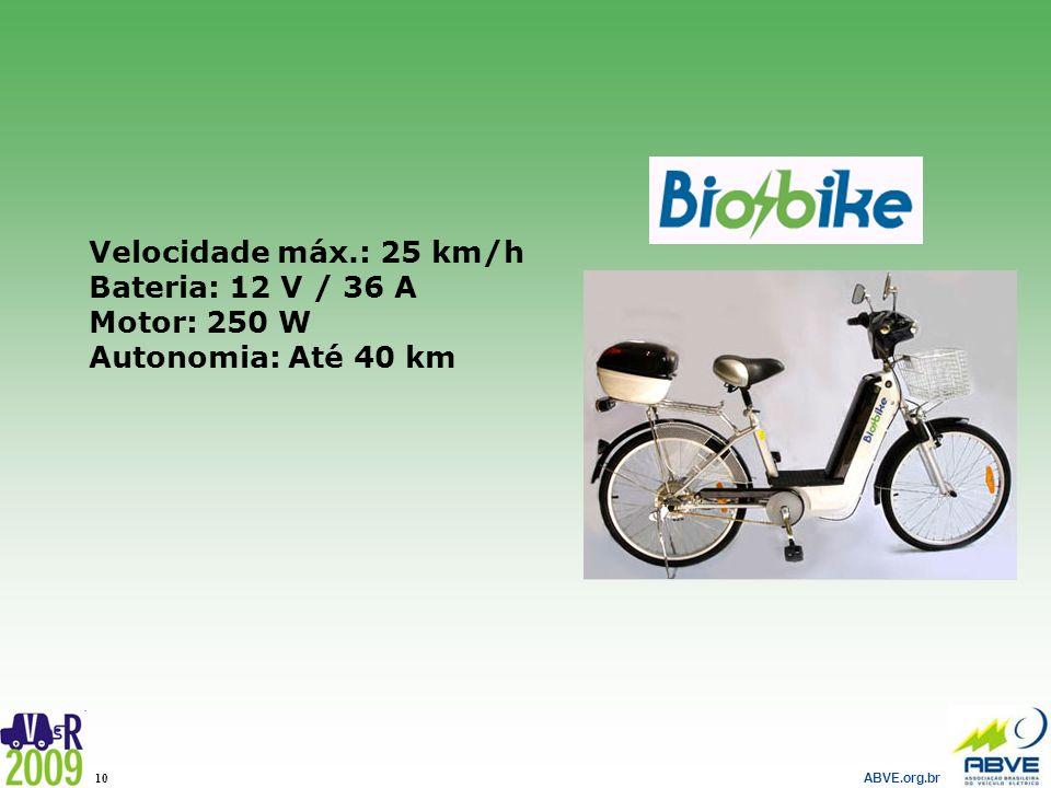 ABVE.org.br 10 Velocidade máx.: 25 km/h Bateria: 12 V / 36 A Motor: 250 W Autonomia: Até 40 km