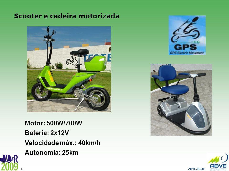 ABVE.org.br 11 Scooter e cadeira motorizada Motor: 500W/700W Bateria: 2x12V Velocidade máx.: 40km/h Autonomia: 25km