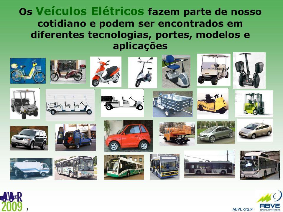 ABVE.org.br 3 Os Veículos Elétricos fazem parte de nosso cotidiano e podem ser encontrados em diferentes tecnologias, portes, modelos e aplicações