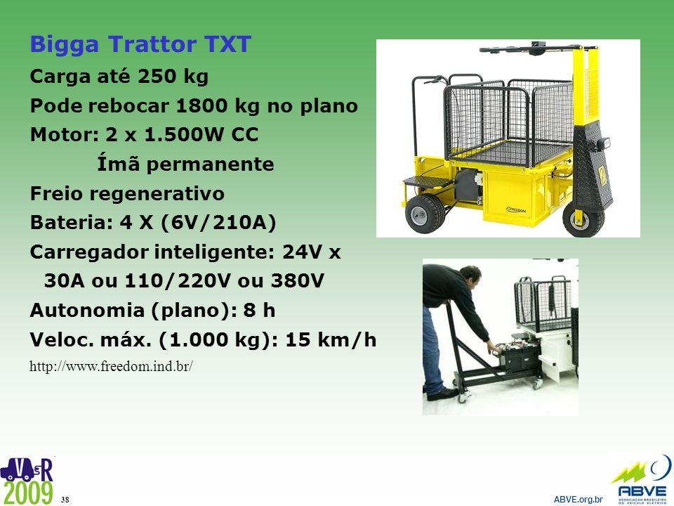 ABVE.org.br 38 Bigga Trattor TXT Carga até 250 kg Pode rebocar 1800 kg no plano Motor: 2 x 1.500W CC Ímã permanente Freio regenerativo Bateria: 4 X (6
