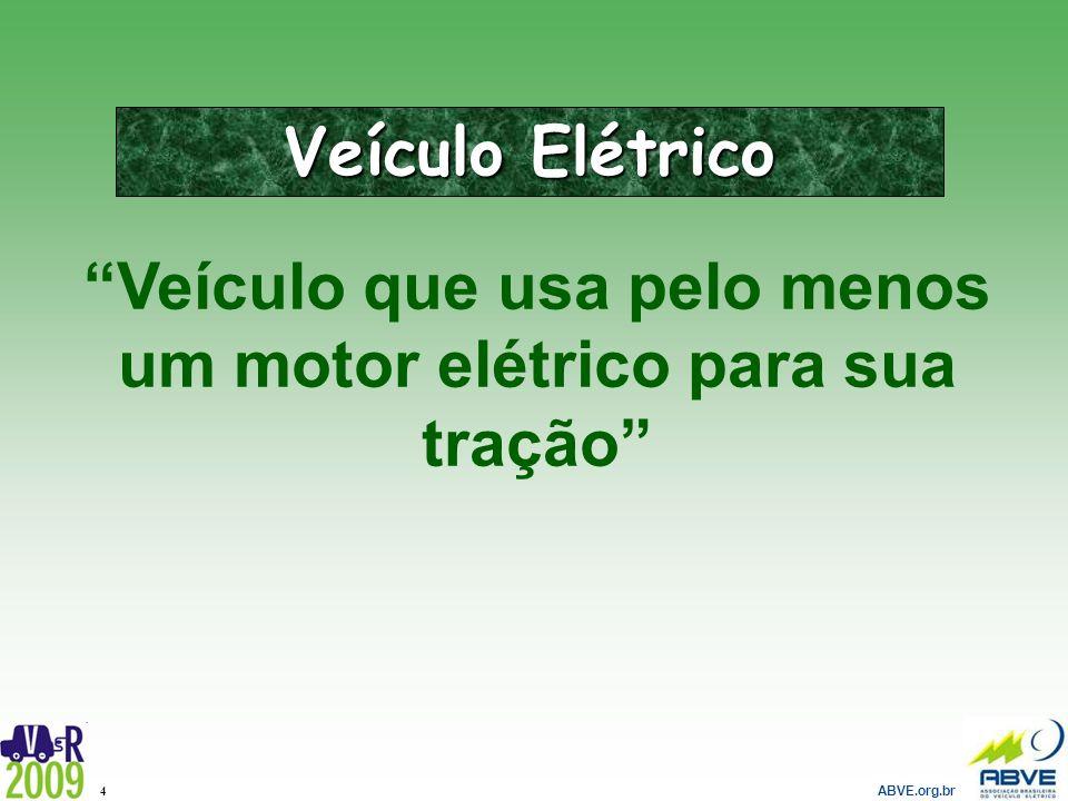 ABVE.org.br 4 Veículo que usa pelo menos um motor elétrico para sua tração Veículo Elétrico