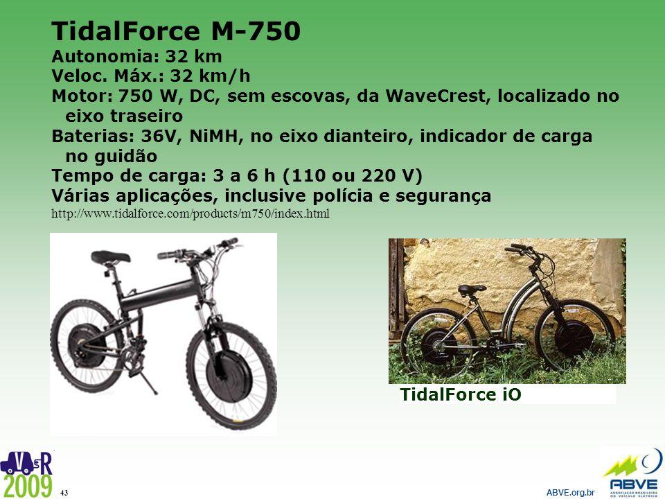 ABVE.org.br 43 TidalForce M-750 Autonomia: 32 km Veloc. Máx.: 32 km/h Motor: 750 W, DC, sem escovas, da WaveCrest, localizado no eixo traseiro Bateria