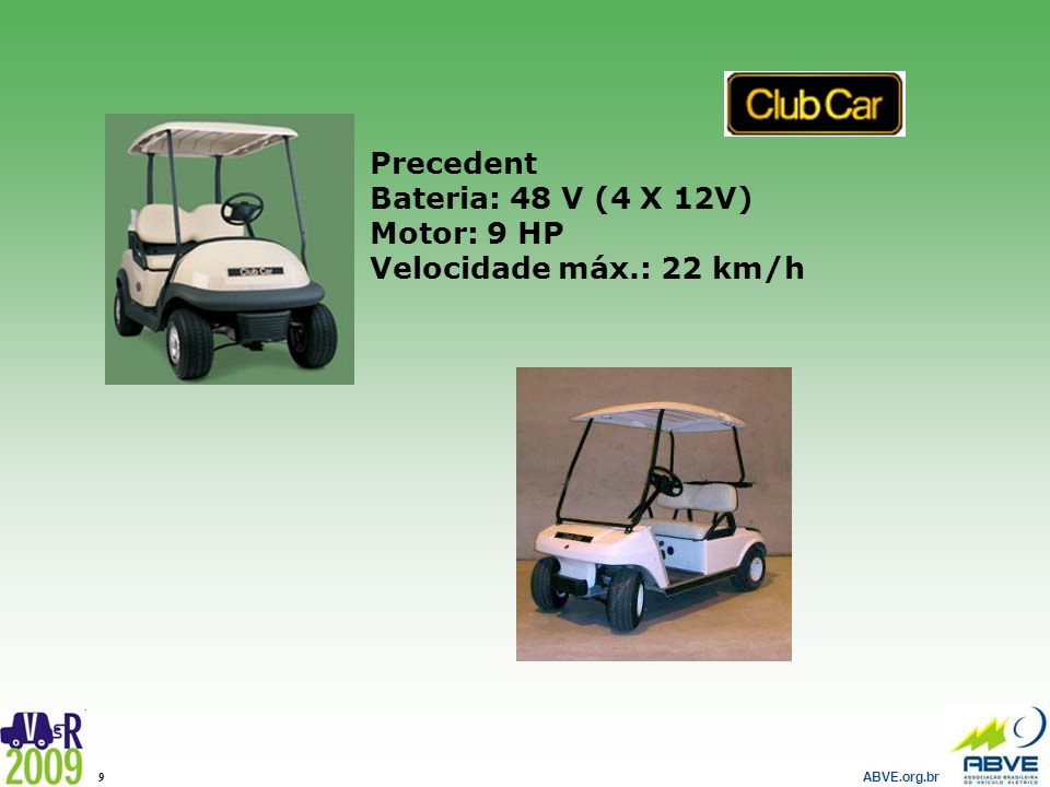 ABVE.org.br 9 Precedent Bateria: 48 V (4 X 12V) Motor: 9 HP Velocidade máx.: 22 km/h