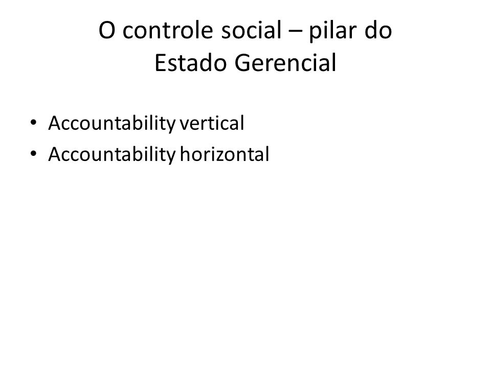 O controle social – pilar do Estado Gerencial Accountability vertical Accountability horizontal