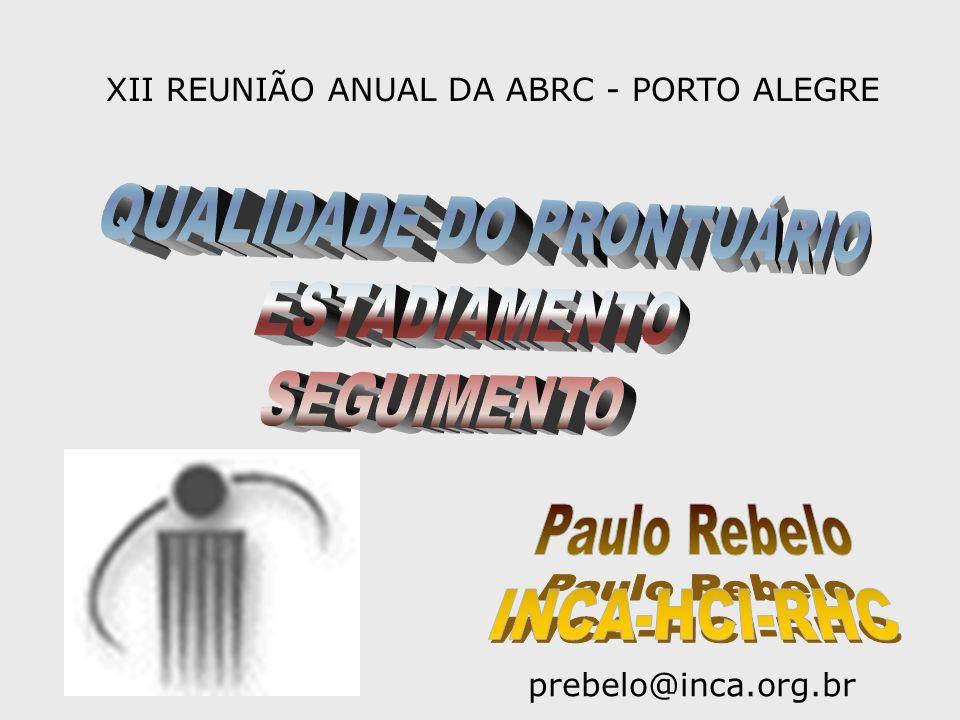 prebelo@inca.org.br XII REUNIÃO ANUAL DA ABRC - PORTO ALEGRE