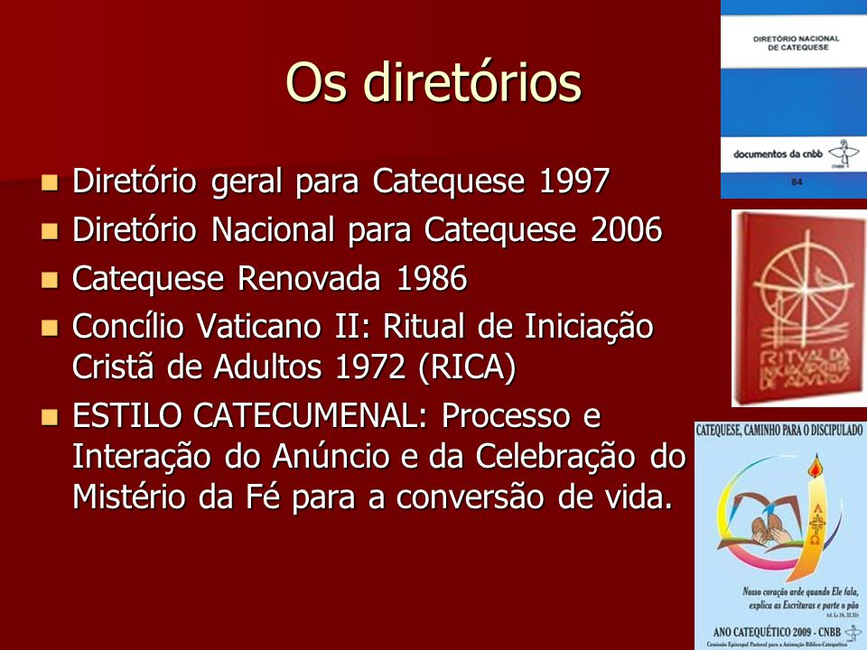 Os diretórios Diretório geral para Catequese 1997 Diretório geral para Catequese 1997 Diretório Nacional para Catequese 2006 Diretório Nacional para C